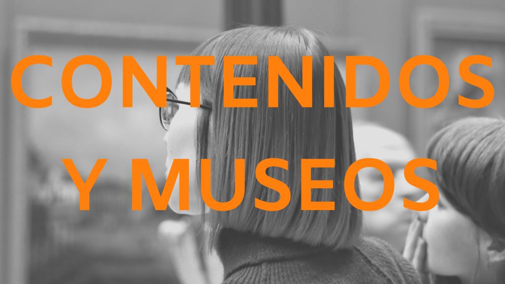 Contenidos y Museos